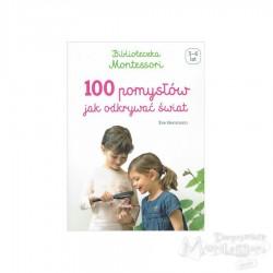 Biblioteczka Montessori. 100 pomysłów, jak odkrywać świat