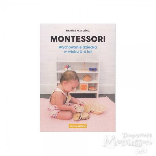 Montessori. Wychowanie dziecka w wieku 0-6 lat